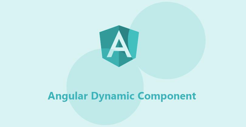 Angular Dynamic Component