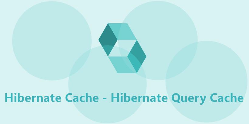Hibernate Cache - Hibernate Query Cache