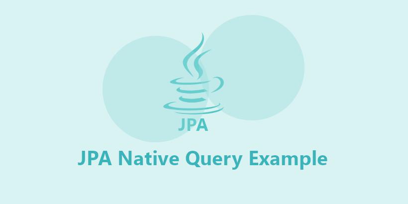 JPA Native Query Example