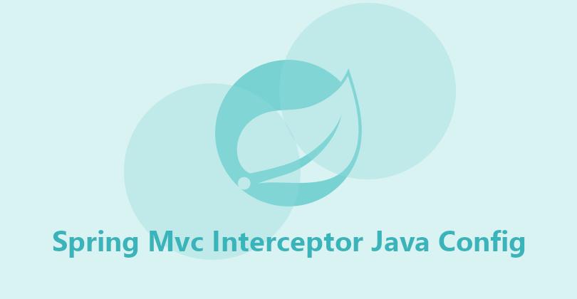 Spring Mvc Interceptor Java Config